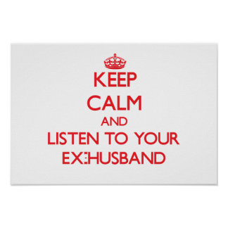 Keep Calm and Listen to  your Ex-Husband Print