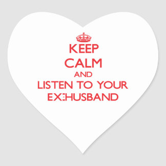 Keep Calm and Listen to  your Ex-Husband Heart Sticker