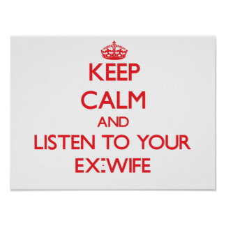 Keep Calm and Listen to  your Ex-Wife Posters