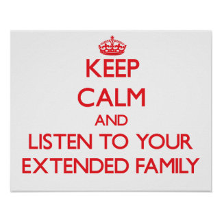 Keep Calm and Listen to your Extended Family Poster