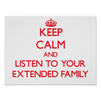 Keep Calm and Listen to your Extended Family Posters