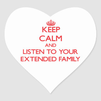 Keep Calm and Listen to  your Extended Family Heart Sticker