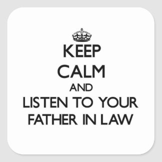 Keep Calm and Listen to  your Father-in-Law Stickers