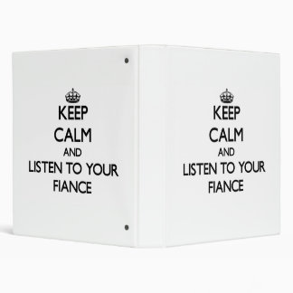 Keep Calm and Listen to  your Fiance 3 Ring Binders