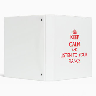 Keep Calm and Listen to  your Fiance Vinyl Binders