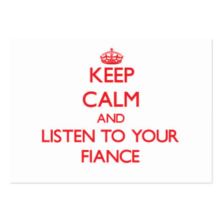 Keep Calm and Listen to  your Fiance Business Card Templates