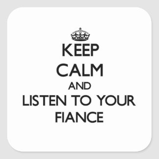 Keep Calm and Listen to  your Fiance Square Sticker