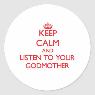 Keep Calm and Listen to  your Godmother Classic Round Sticker