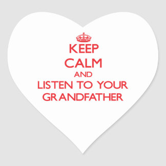 Keep Calm and Listen to  your Grandfather Heart Sticker