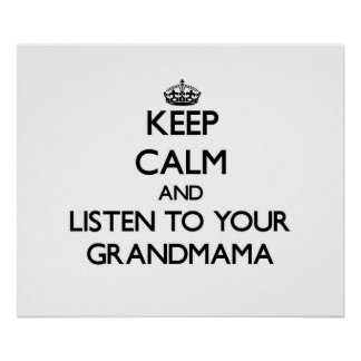 Keep Calm and Listen to  your Grandmama Poster