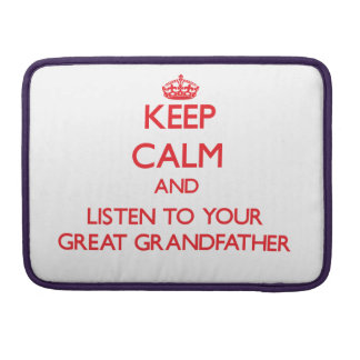 Keep Calm and Listen to  your Great Grandfather MacBook Pro Sleeve
