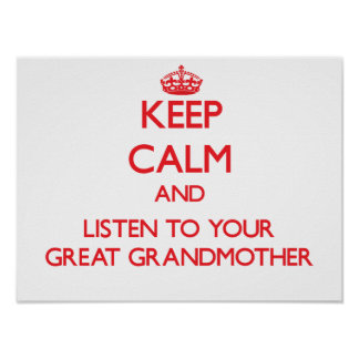 Keep Calm and Listen to  your Great Grandmother Posters