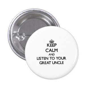 Keep Calm and Listen to  your Great Uncle Pinback Button