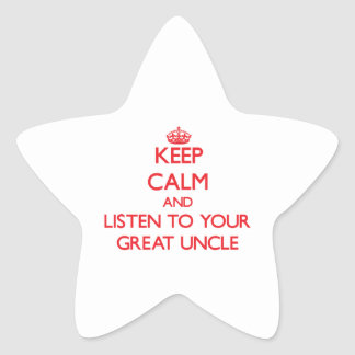 Keep Calm and Listen to  your Great Uncle Star Sticker