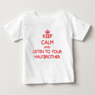 Keep Calm and Listen to  your Half-Brother T-shirts