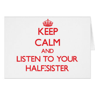 Keep Calm and Listen to  your Half-Sister Greeting Card