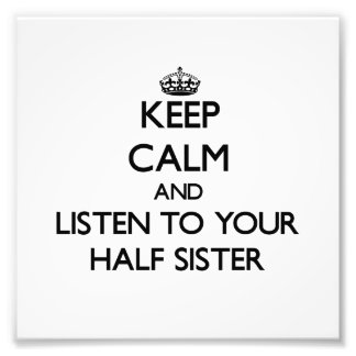 Keep Calm and Listen to  your Half-Sister Photo Print