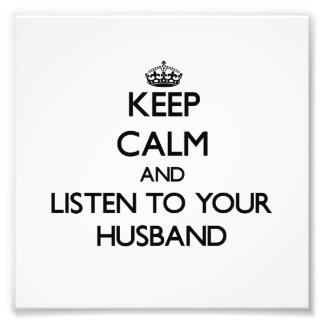 Keep Calm and Listen to  your Husband Photograph