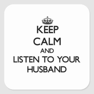 Keep Calm and Listen to  your Husband Square Sticker
