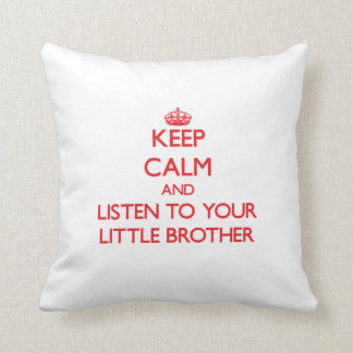 Keep Calm and Listen to  your little Brother Throw Pillows