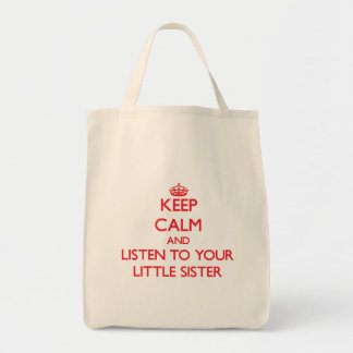 Keep Calm and Listen to  your Little Sister Tote Bags