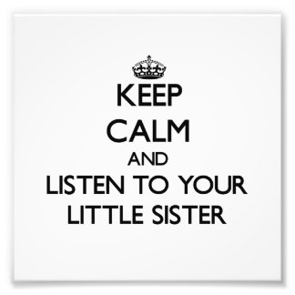 Keep Calm and Listen to your Little Sister Photograph