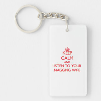 Keep Calm and Listen to  your Nagging Wife Double-Sided Rectangular Acrylic Keychain
