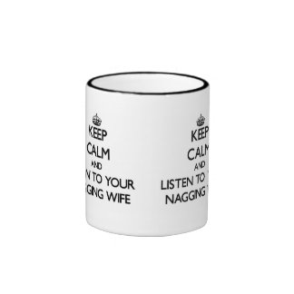Keep Calm and Listen to  your Nagging Wife Coffee Mugs