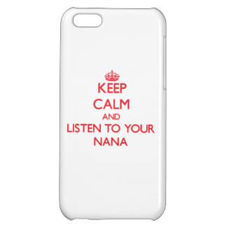 Keep Calm and Listen to  your Nana Case For iPhone 5C