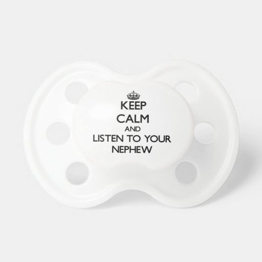 Keep Calm and Listen to  your Nephew Baby Pacifier