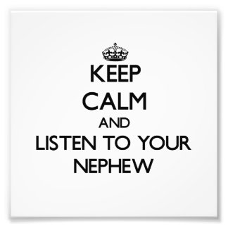Keep Calm and Listen to  your Nephew Photograph