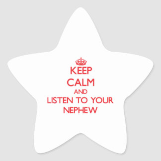 Keep Calm and Listen to  your Nephew Star Sticker