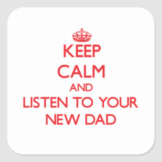 Keep Calm and Listen to  your New Dad Square Stickers