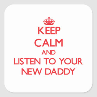 Keep Calm and Listen to  your New Daddy Square Stickers
