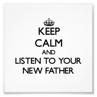 Keep Calm and Listen to  your New Father Photo Art