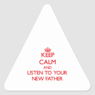 Keep Calm and Listen to  your New Father Triangle Stickers