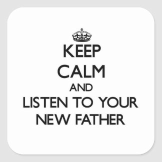 Keep Calm and Listen to  your New Father Square Sticker