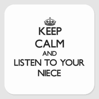 Keep Calm and Listen to  your Niece Square Sticker