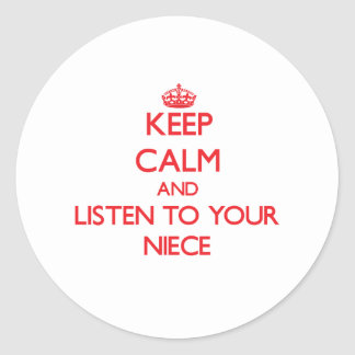 Keep Calm and Listen to  your Niece Classic Round Sticker