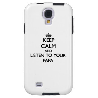 Keep Calm and Listen to  your Papa Galaxy S4 Case