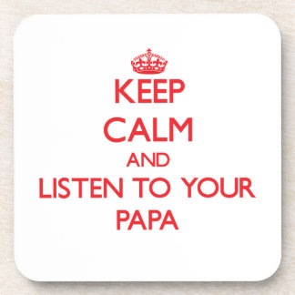 Keep Calm and Listen to  your Papa Beverage Coasters