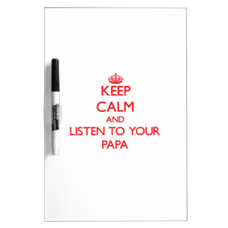Keep Calm and Listen to  your Papa Dry-Erase Whiteboard