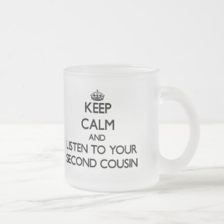 Keep Calm and Listen to  your Second Cousin 10 Oz Frosted Glass Coffee Mug