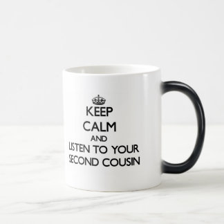 Keep Calm and Listen to  your Second Cousin Magic Mug