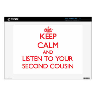 Keep Calm and Listen to  your Second Cousin Decal For Acer Chromebook