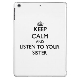 Keep Calm and Listen to  your Sister iPad Air Covers