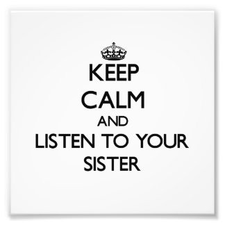 Keep Calm and Listen to your Sister Photo Art