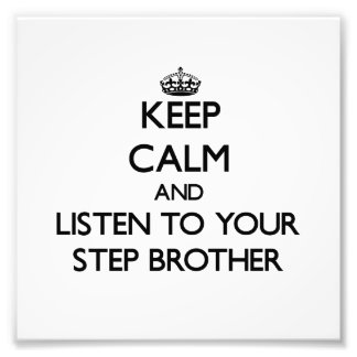 Keep Calm and Listen to  your Step-Brother Photo Art