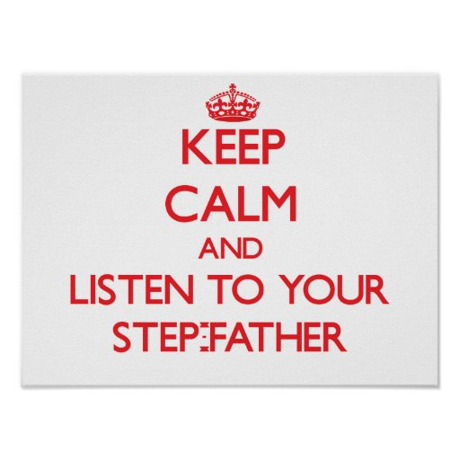 Keep Calm and Listen to  your Step-Father Poster