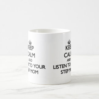 Keep Calm and Listen to  your Step-Mom Classic White Coffee Mug